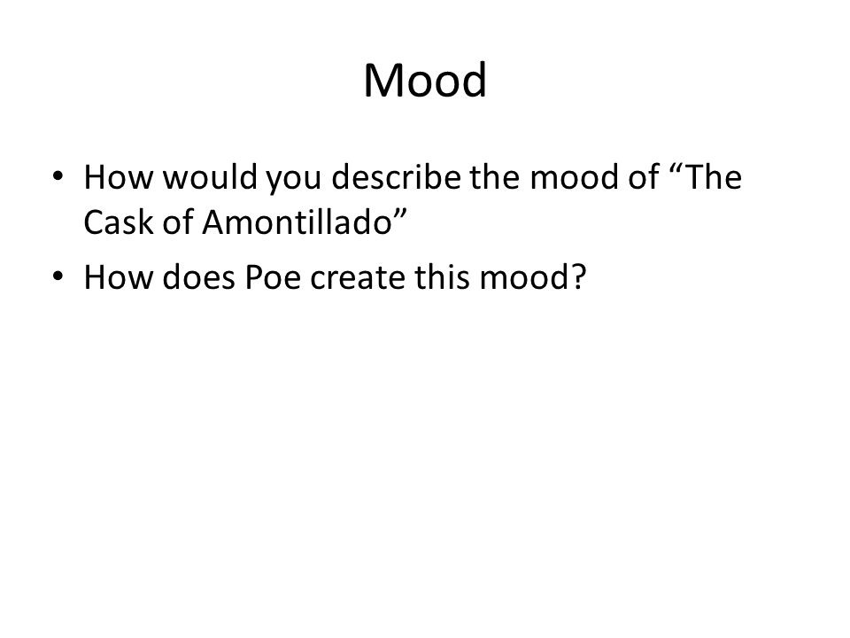 Mood How would you describe the mood of The Cask of Amontillado How does Poe create this mood?