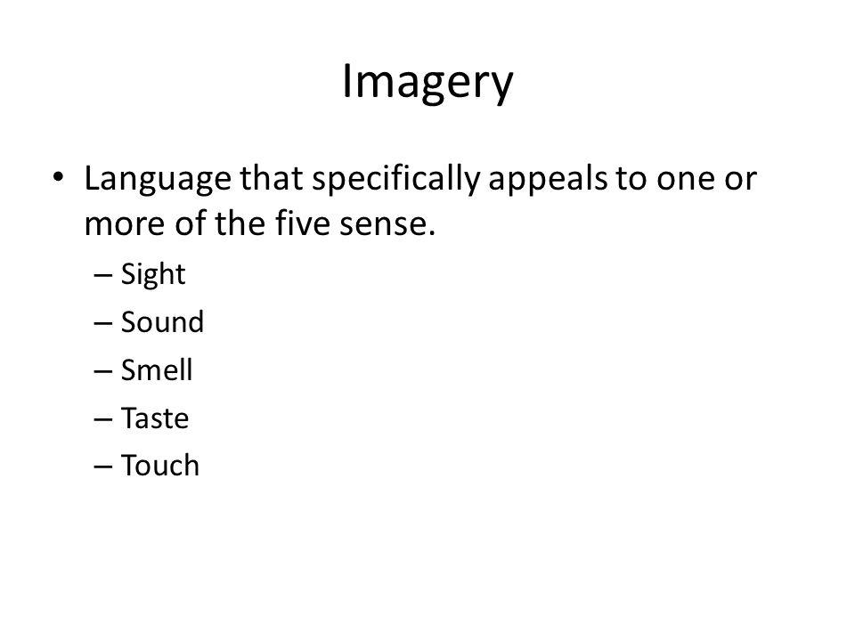 Imagery Language that specifically appeals to one or more of the five sense.