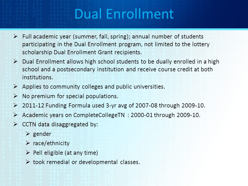 Dual Enrollment  Full academic year (summer, fall, spring); annual number of students participating in the Dual Enrollment program, not limited to the lottery scholarship Dual Enrollment Grant recipients.