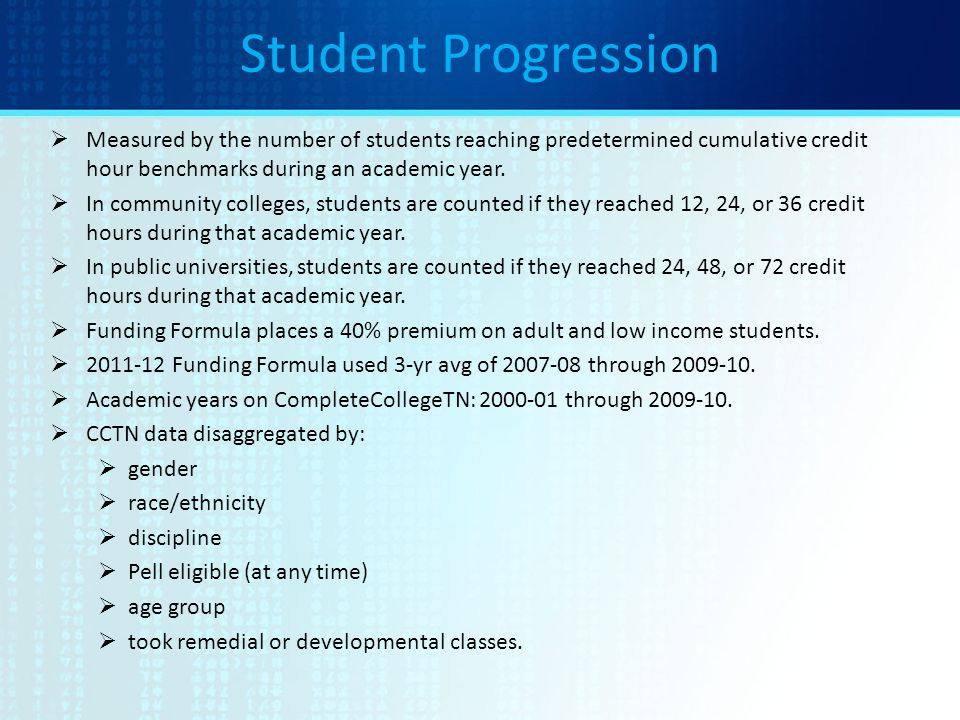 Student Progression  Measured by the number of students reaching predetermined cumulative credit hour benchmarks during an academic year.