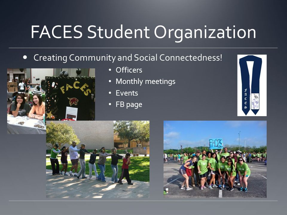 FACES Student Organization Creating Community and Social Connectedness! Officers Monthly meetings Events FB page