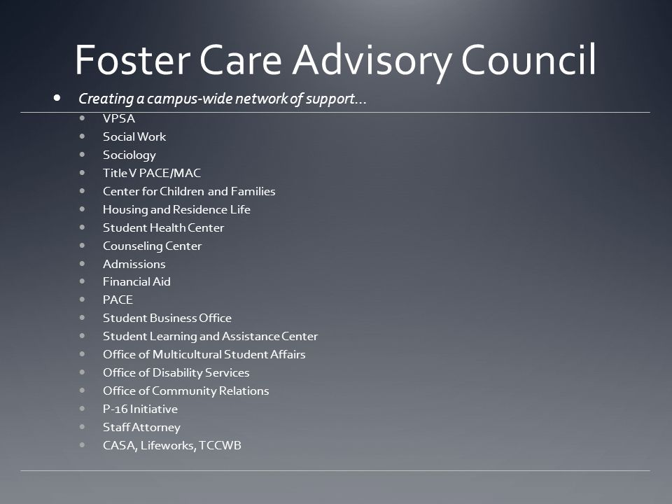 Foster Care Advisory Council Creating a campus-wide network of support... VPSA Social Work Sociology Title V PACE/MAC Center for Children and Families
