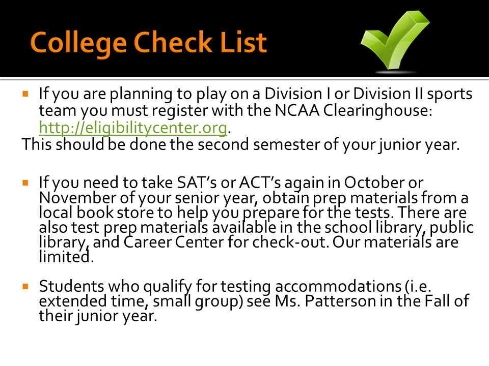  If you are planning to play on a Division I or Division II sports team you must register with the NCAA Clearinghouse: http://eligibilitycenter.org.