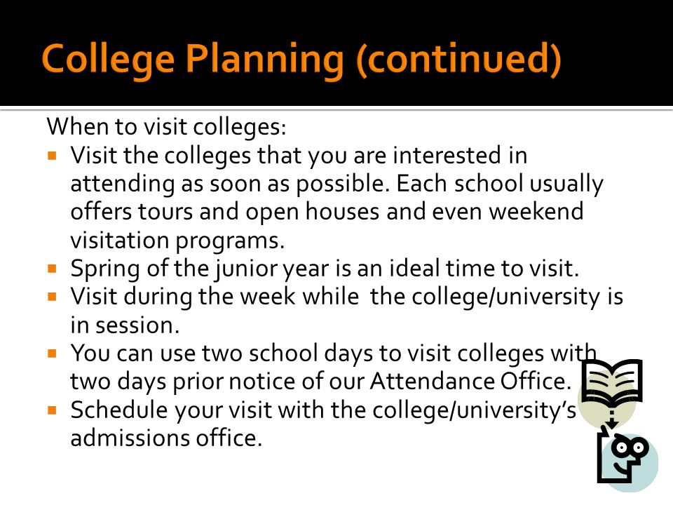 When to visit colleges:  Visit the colleges that you are interested in attending as soon as possible.