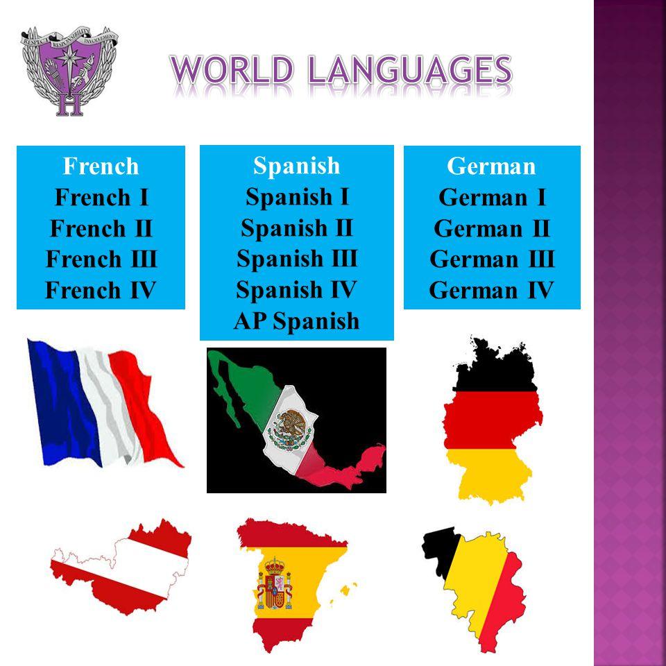 World Languages Spanish Spanish I Spanish II Spanish III Spanish IV AP Spanish French French I French II French III French IV German German I German II German III German IV
