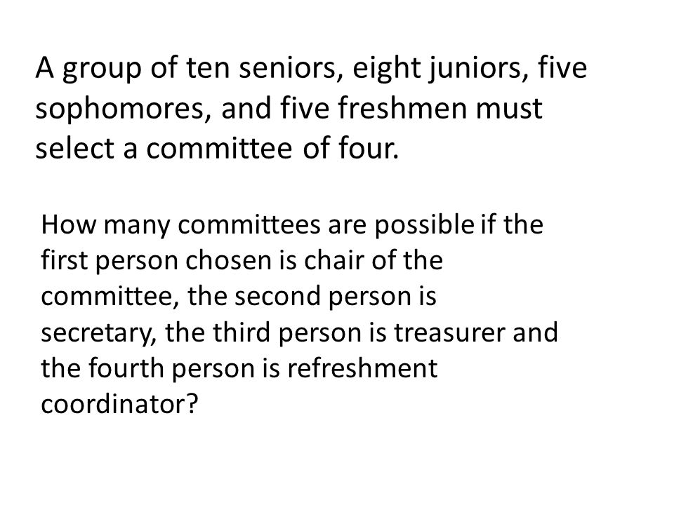 A group of ten seniors, eight juniors, five sophomores, and five freshmen must select a committee of four.