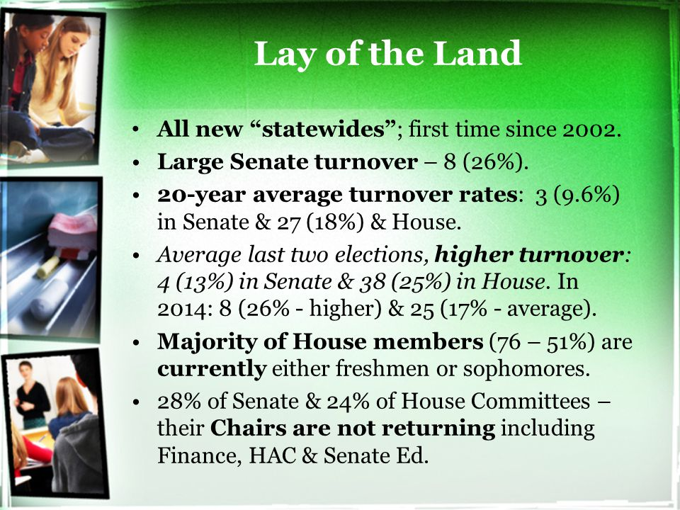 "Lay of the Land All new ""statewides""; first time since 2002. Large Senate turnover – 8 (26%). 20-year average turnover rates: 3 (9.6%) in Senate & 27"