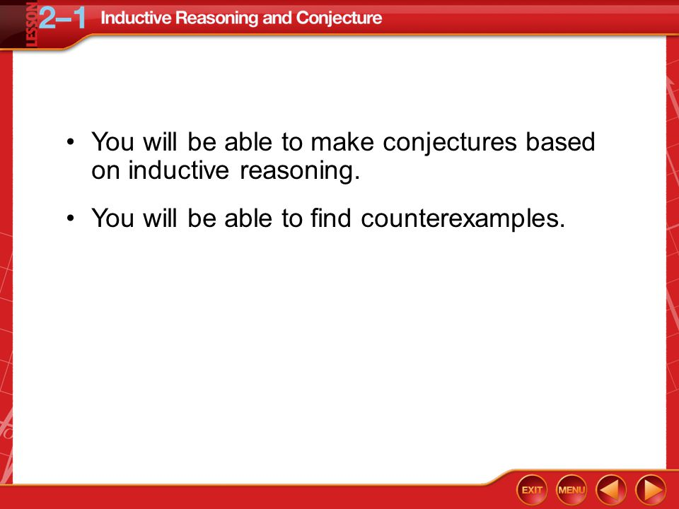 Then/Now You will be able to make conjectures based on inductive reasoning.