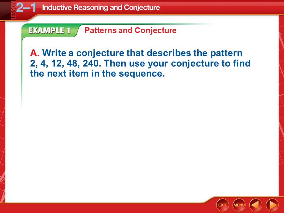 Example 1 Patterns and Conjecture B.Write a conjecture that describes the pattern shown.