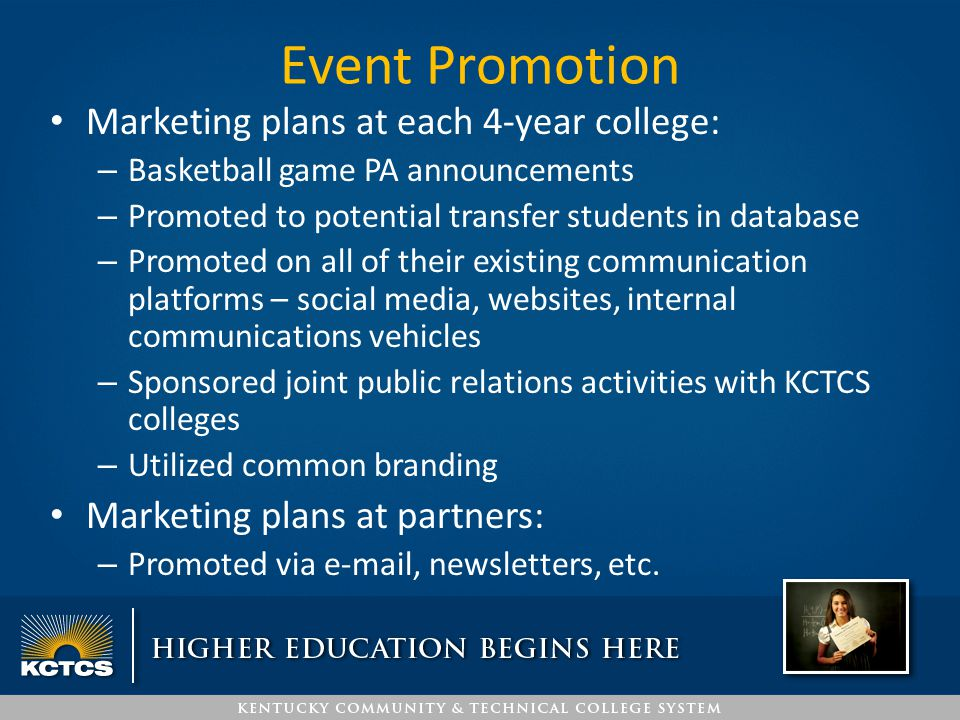 Event Promotion Marketing plans at each 4-year college: – Basketball game PA announcements – Promoted to potential transfer students in database – Pro