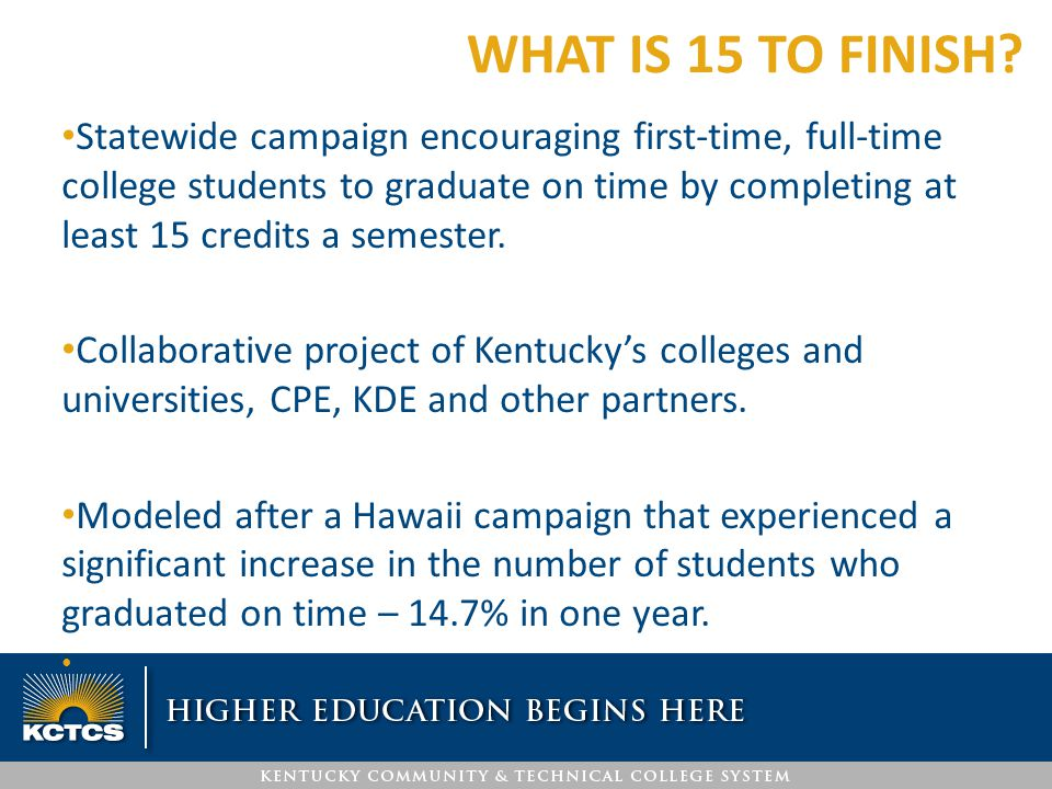 Statewide campaign encouraging first-time, full-time college students to graduate on time by completing at least 15 credits a semester. Collaborative