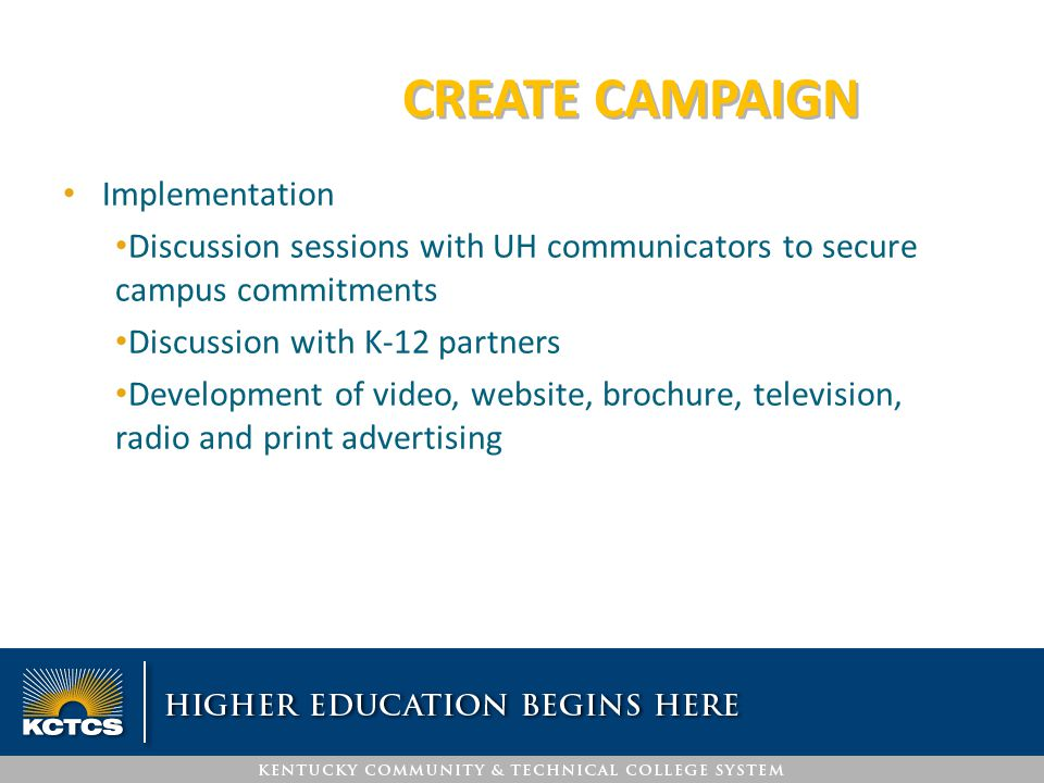 CREATE CAMPAIGN Implementation Discussion sessions with UH communicators to secure campus commitments Discussion with K-12 partners Development of vid