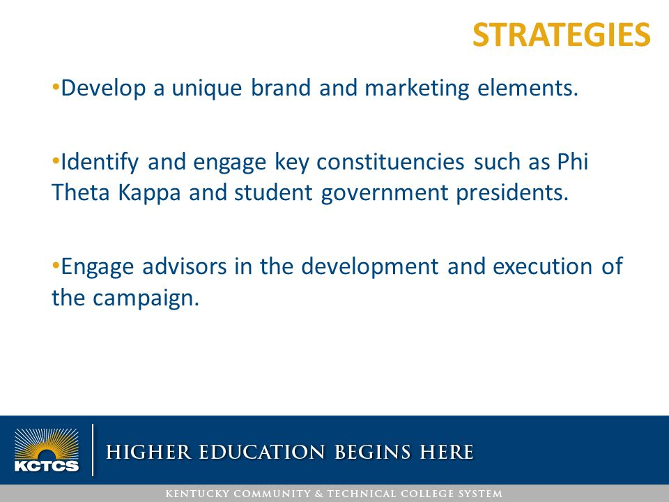 Develop a unique brand and marketing elements. Identify and engage key constituencies such as Phi Theta Kappa and student government presidents. Engag