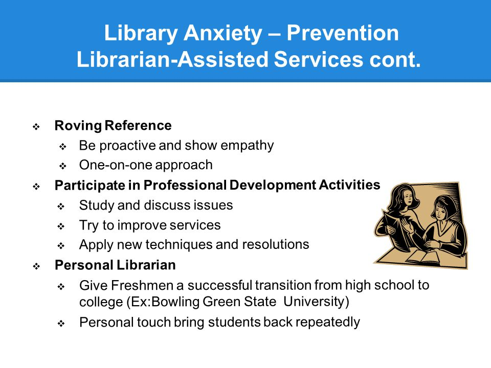 Library Anxiety – Prevention Librarian-Assisted Services cont.