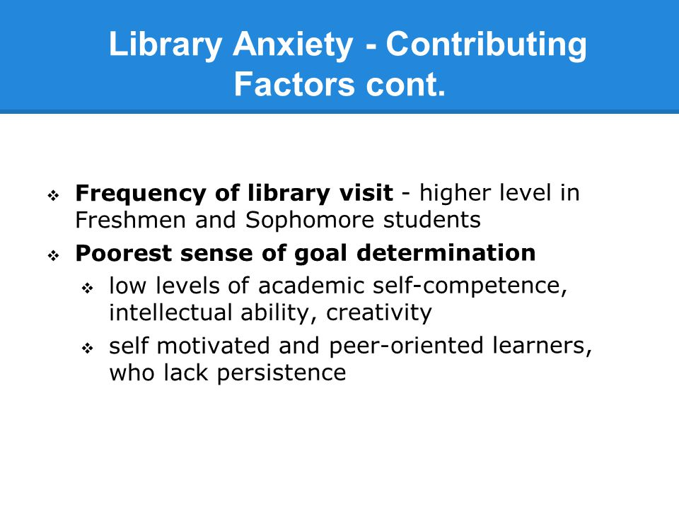 Library Anxiety - Contributing Factors cont.