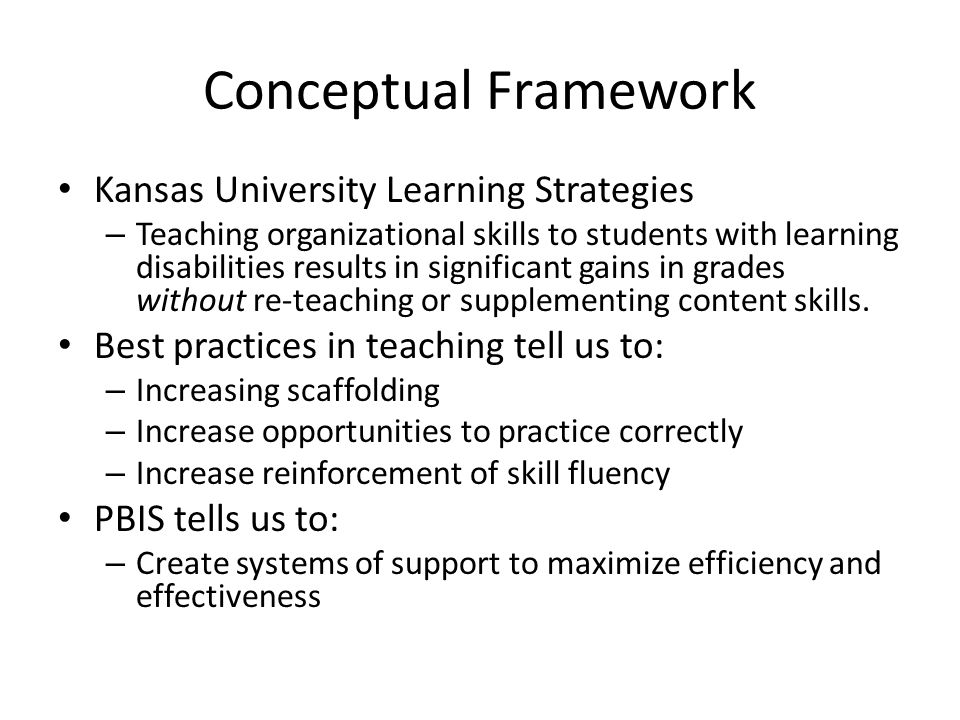 Conceptual Framework Kansas University Learning Strategies – Teaching organizational skills to students with learning disabilities results in signific