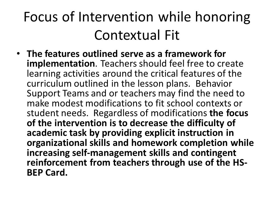 Focus of Intervention while honoring Contextual Fit The features outlined serve as a framework for implementation.