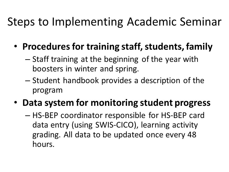 Steps to Implementing Academic Seminar Procedures for training staff, students, family – Staff training at the beginning of the year with boosters in winter and spring.