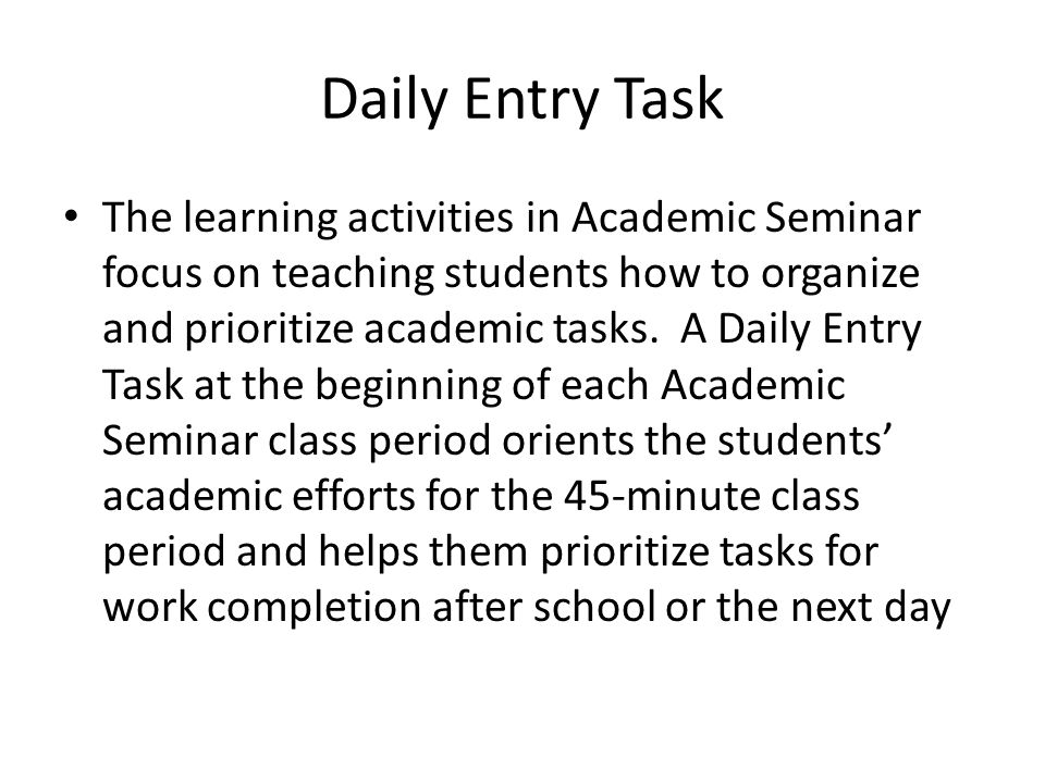 Daily Entry Task The learning activities in Academic Seminar focus on teaching students how to organize and prioritize academic tasks.