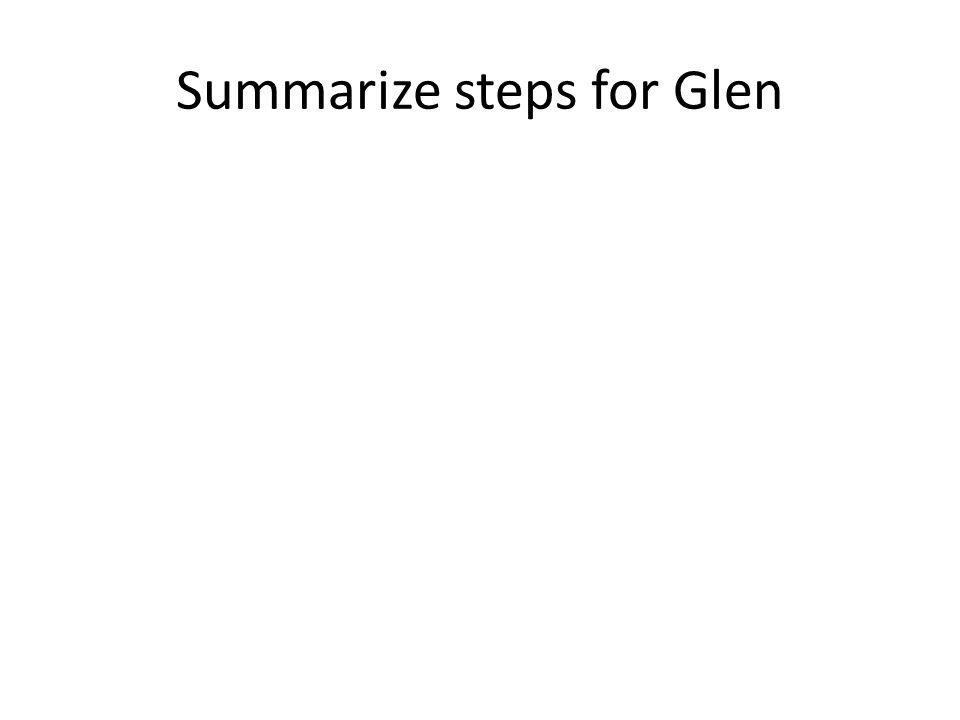 Summarize steps for Glen