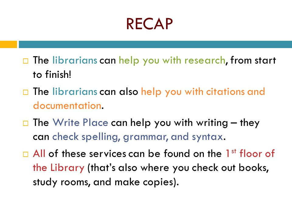 RECAP  The librarians can help you with research, from start to finish.