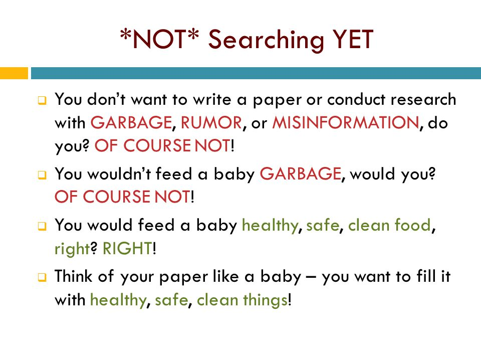 *NOT* Searching YET  You don't want to write a paper or conduct research with GARBAGE, RUMOR, or MISINFORMATION, do you.