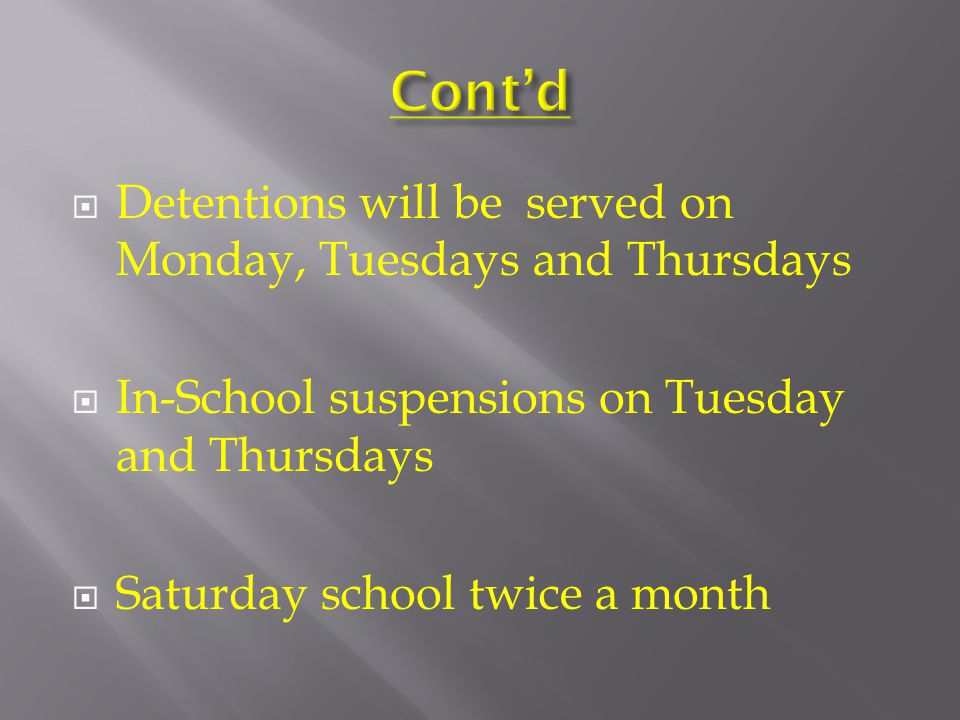  Detentions will be served on Monday, Tuesdays and Thursdays  In-School suspensions on Tuesday and Thursdays  Saturday school twice a month