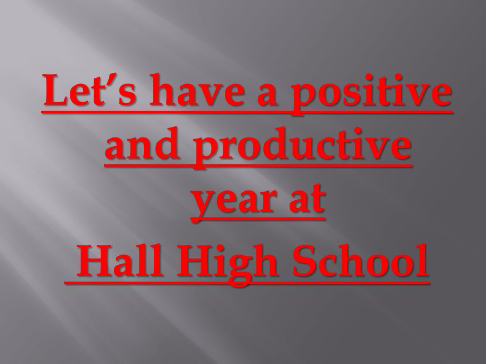 Let's have a positive and productive year at Hall High School Hall High School
