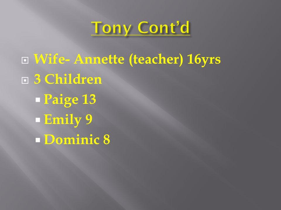  Wife- Annette (teacher) 16yrs  3 Children  Paige 13  Emily 9  Dominic 8