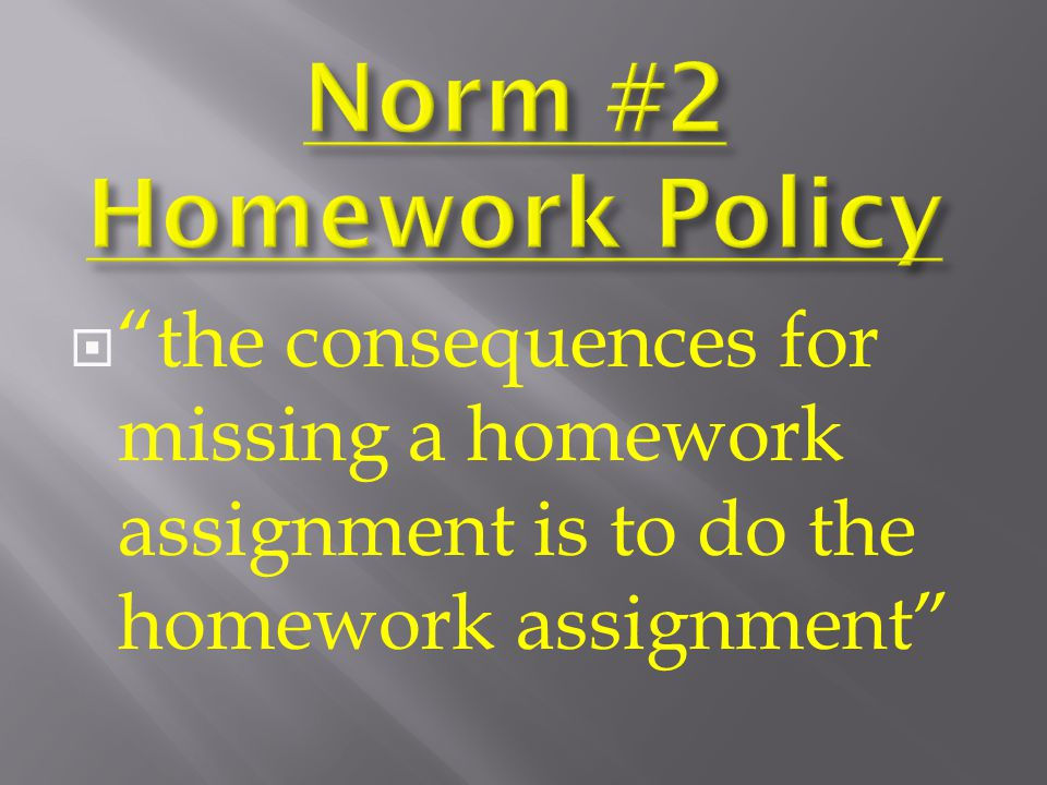 " ""the consequences for missing a homework assignment is to do the homework assignment"""