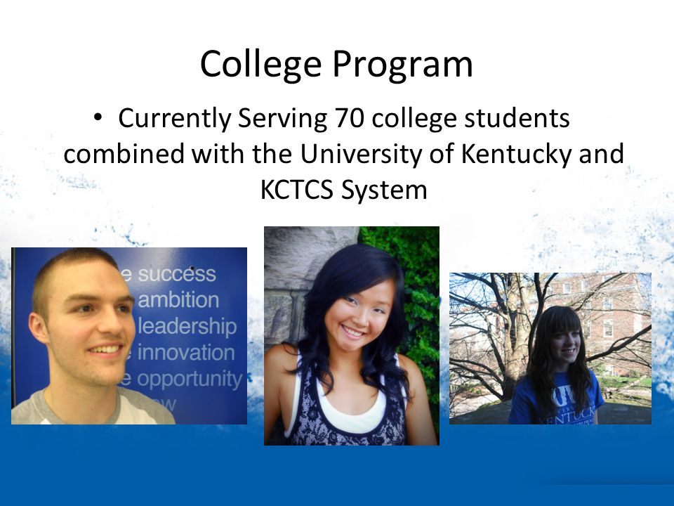 College Program Currently Serving 70 college students combined with the University of Kentucky and KCTCS System