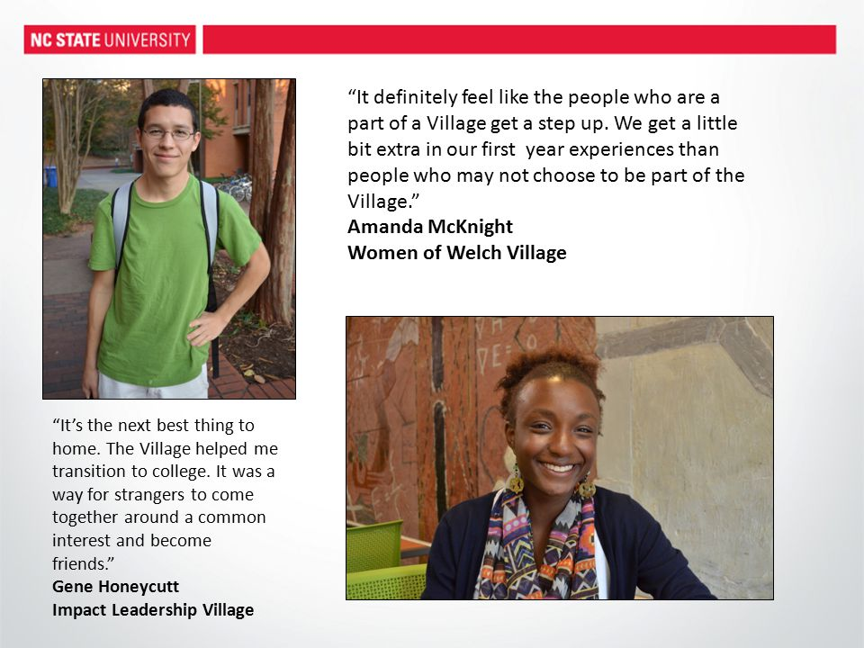 It's the next best thing to home. The Village helped me transition to college.