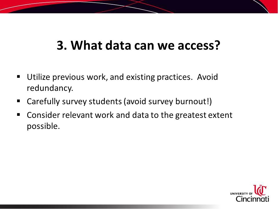 3. What data can we access.  Utilize previous work, and existing practices.