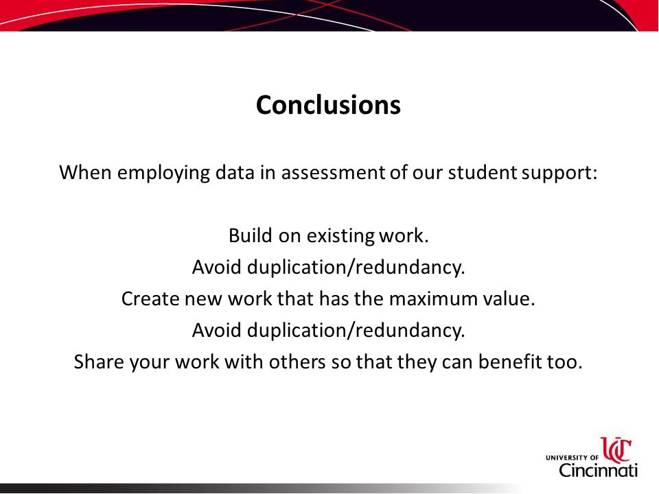 Conclusions When employing data in assessment of our student support: Build on existing work.
