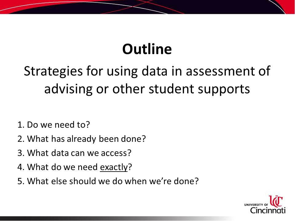 Outline Strategies for using data in assessment of advising or other student supports 1.