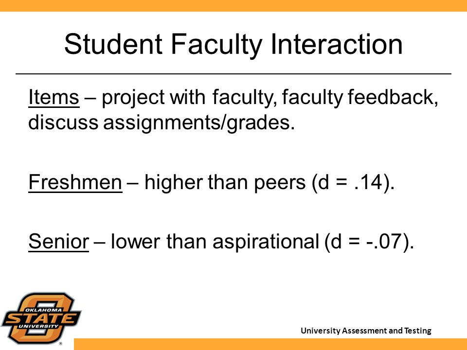 University Assessment and Testing Student Faculty Interaction Items – project with faculty, faculty feedback, discuss assignments/grades. Freshmen – h