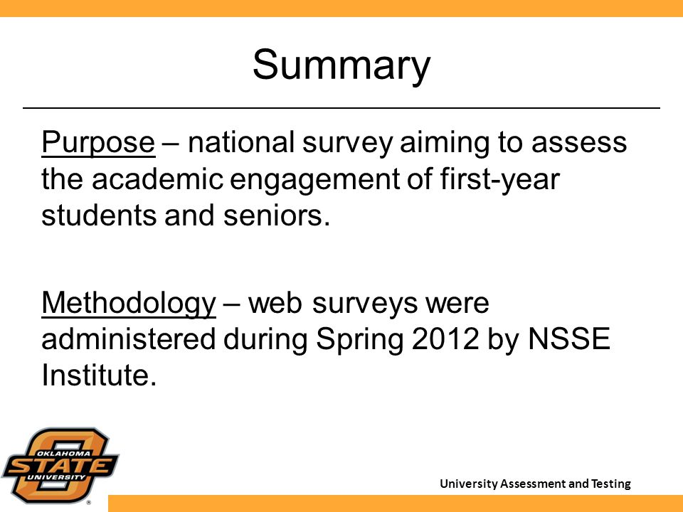 University Assessment and Testing Summary Purpose – national survey aiming to assess the academic engagement of first-year students and seniors. Metho