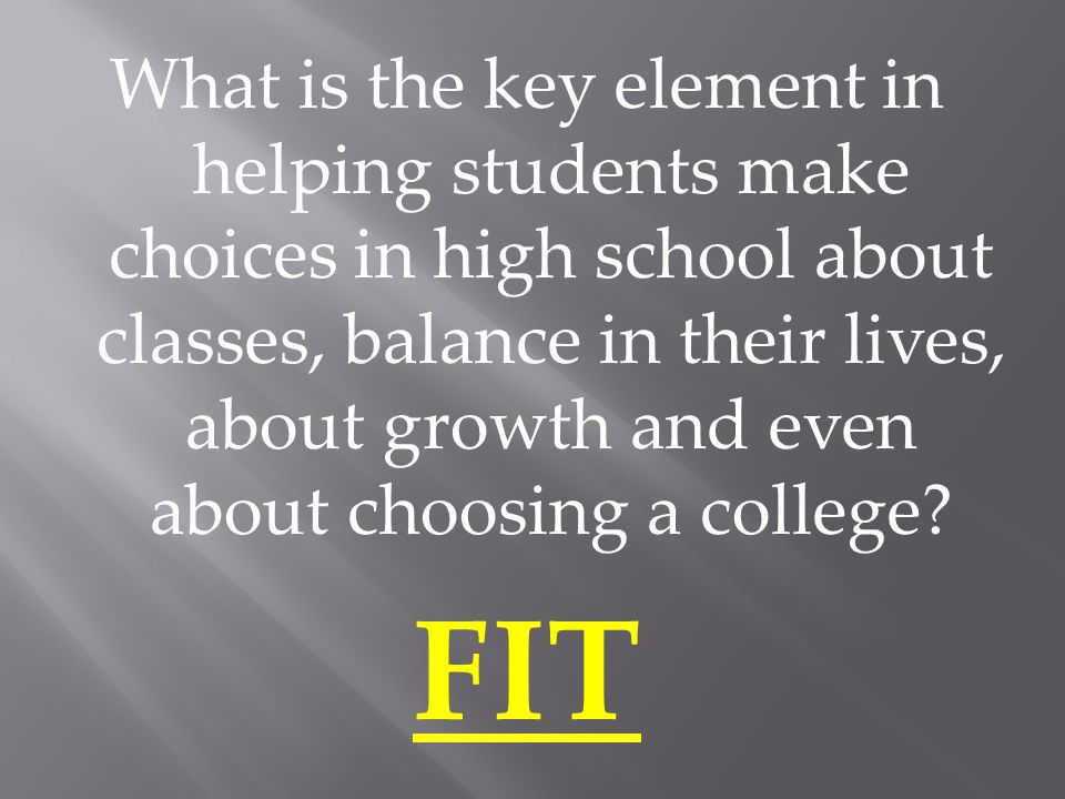 What is the key element in helping students make choices in high school about classes, balance in their lives, about growth and even about choosing a college.