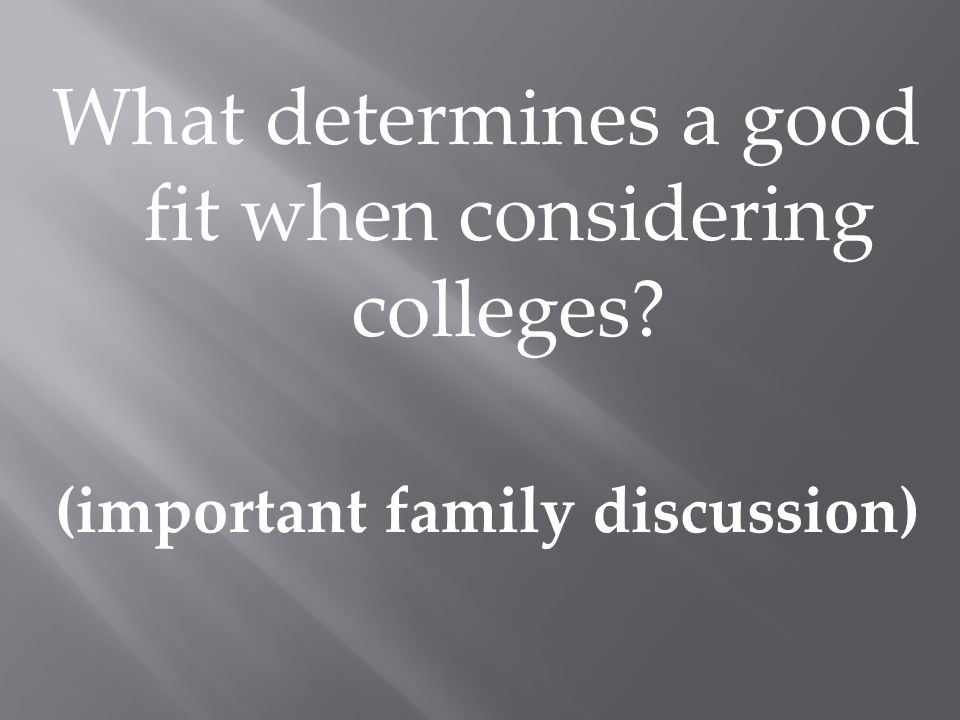 What determines a good fit when considering colleges (important family discussion)