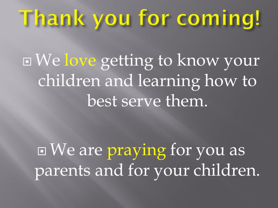  We love getting to know your children and learning how to best serve them.