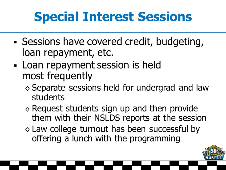 Special Interest Sessions  Sessions have covered credit, budgeting, loan repayment, etc.