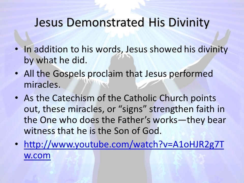 Jesus Demonstrated His Divinity In addition to his words, Jesus showed his divinity by what he did.