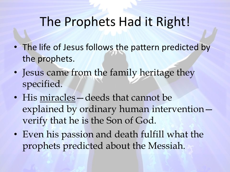 The Prophets Had it Right. The life of Jesus follows the pattern predicted by the prophets.