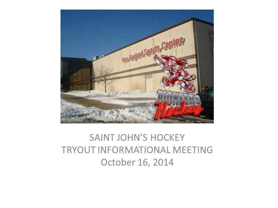 SAINT JOHN'S HOCKEY TRYOUT INFORMATIONAL MEETING October 16, 2014