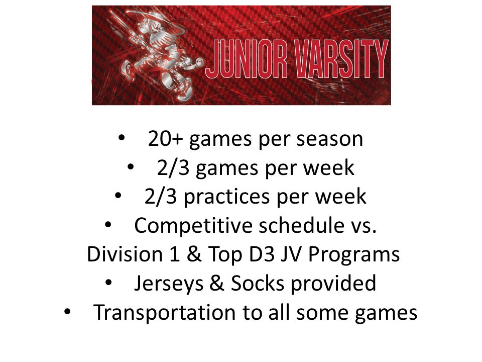20+ games per season 2/3 games per week 2/3 practices per week Competitive schedule vs.