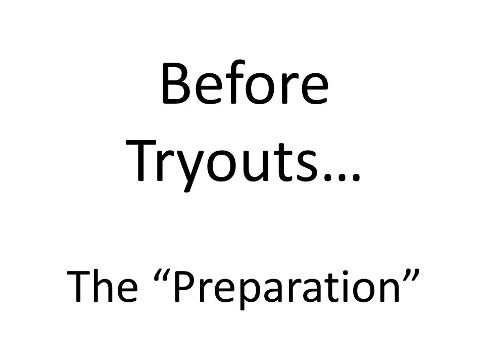 Before Tryouts… The Preparation