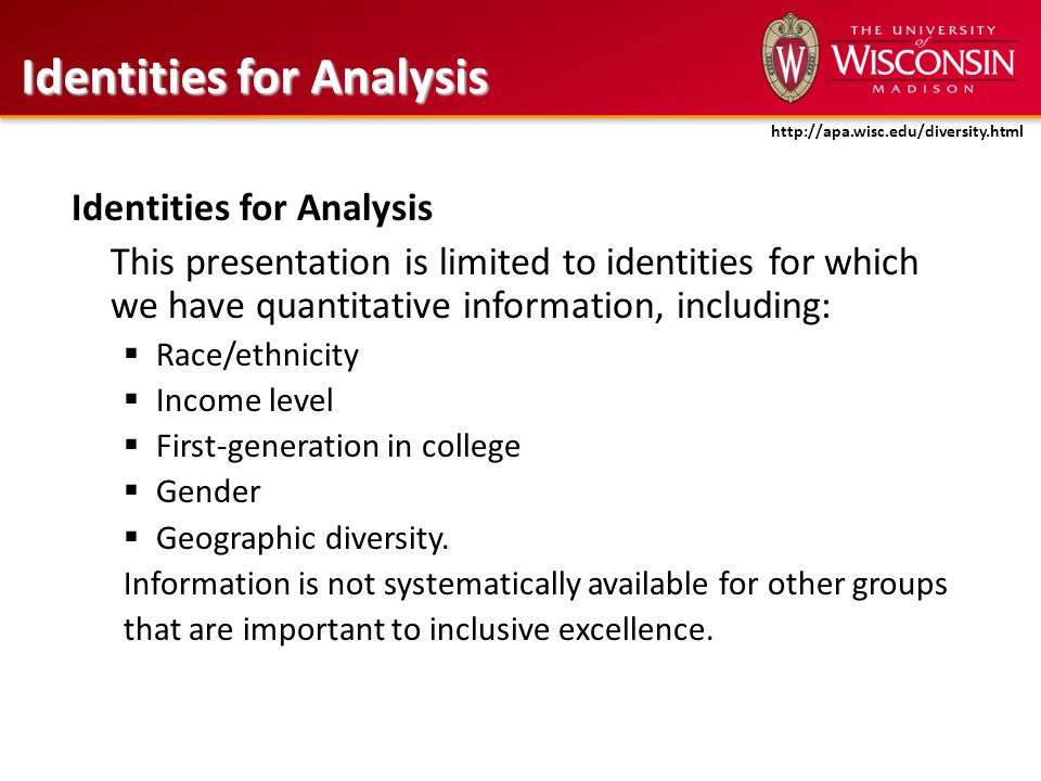 Components: Enrollment – Undergraduate – Graduate – Professional – School/College Pipeline Financial Aid/Need-Based Aid Majors/Degrees AccessExcellence Institutional Receptivity Retention Access Equity in Educational Outcomes http://apa.wisc.edu/diversity.html