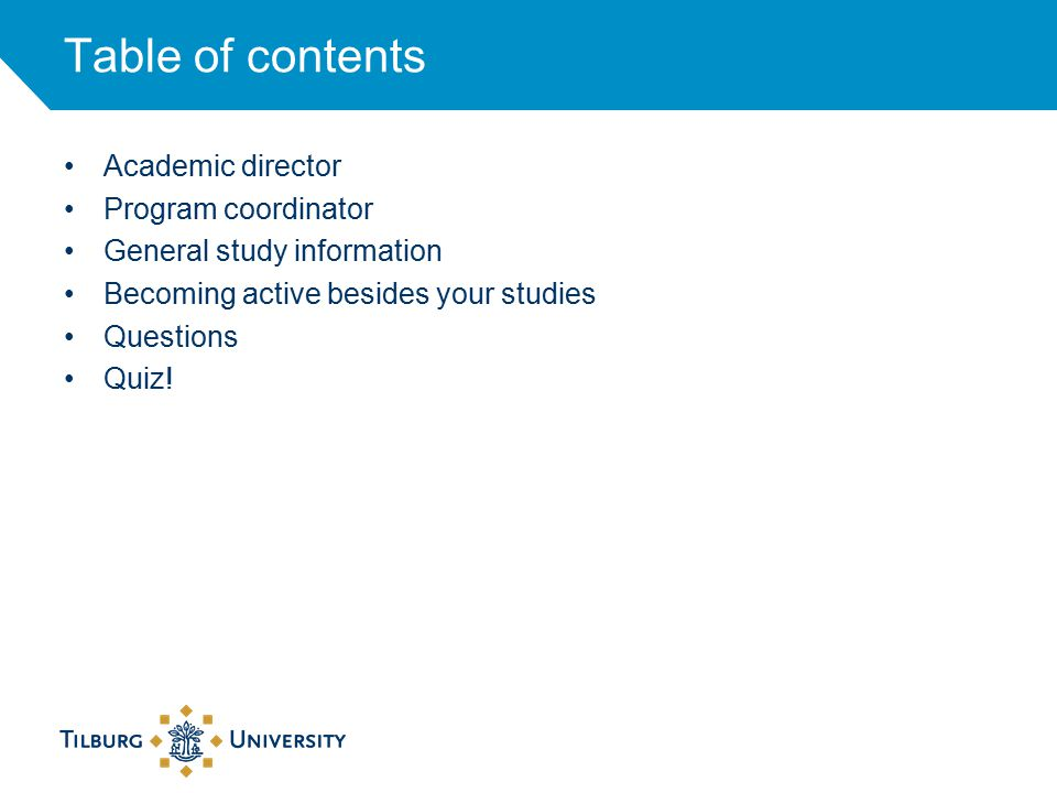 Table of contents Academic director Program coordinator General study information Becoming active besides your studies Questions Quiz!