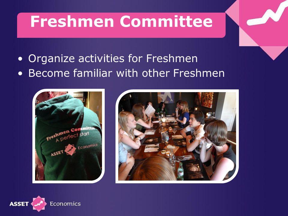 Organize activities for Freshmen Become familiar with other Freshmen Freshmen Committee