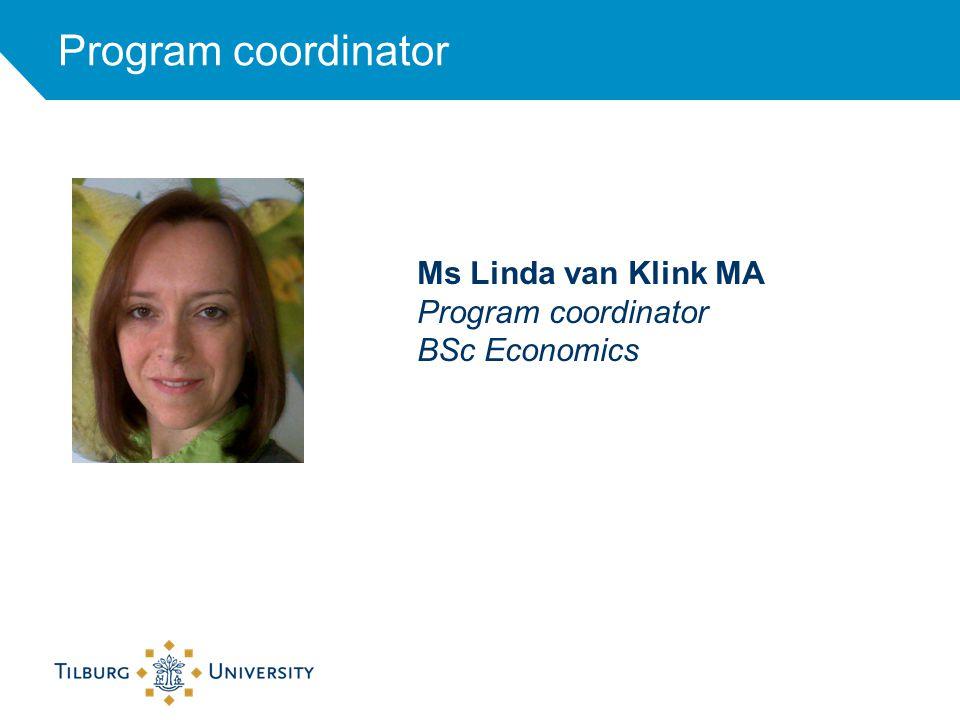 Program coordinator Ms Linda van Klink MA Program coordinator BSc Economics